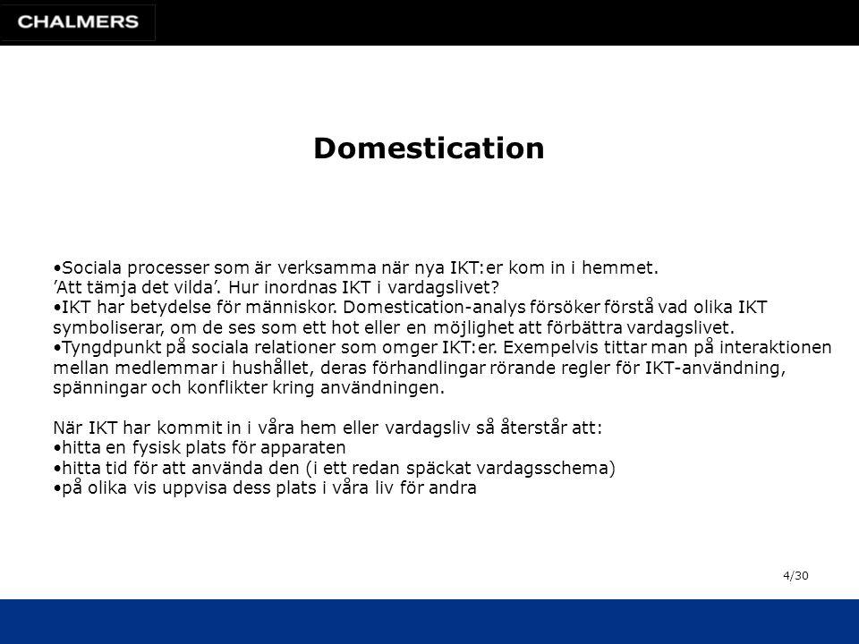 Domestication •Sociala processer som är verksamma när nya IKT:er kom in i hemmet.