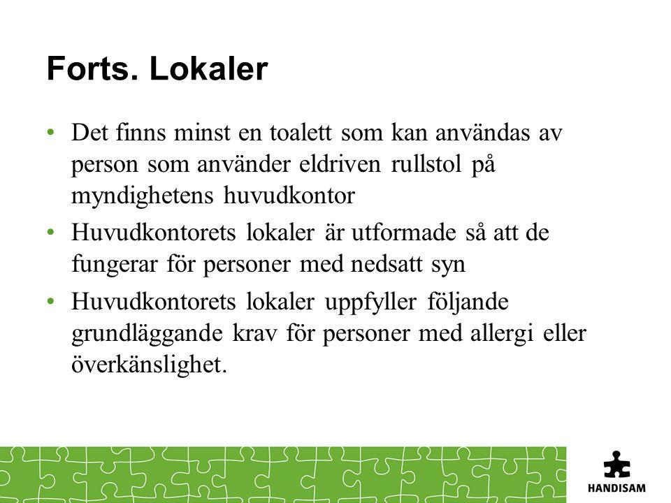Forts. Lokaler •Det finns minst en toalett som kan användas av person som använder eldriven rullstol på myndighetens huvudkontor •Huvudkontorets lokal