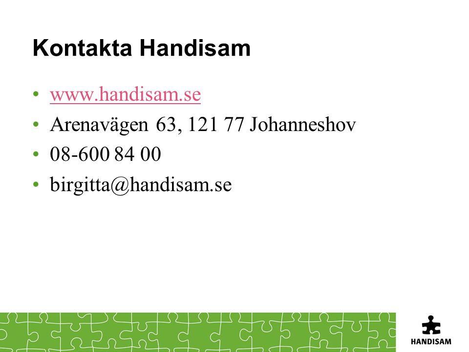 Kontakta Handisam •www.handisam.sewww.handisam.se •Arenavägen 63, 121 77 Johanneshov •08-600 84 00 •birgitta@handisam.se
