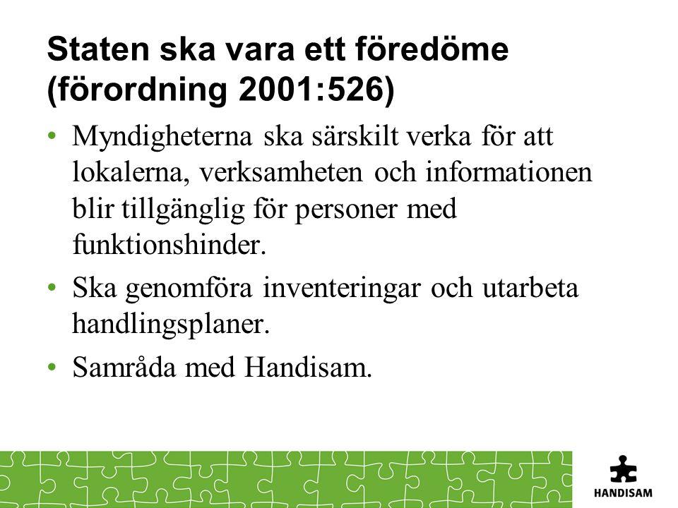 Staten ska vara ett föredöme (förordning 2001:526) •Myndigheterna ska särskilt verka för att lokalerna, verksamheten och informationen blir tillgängli
