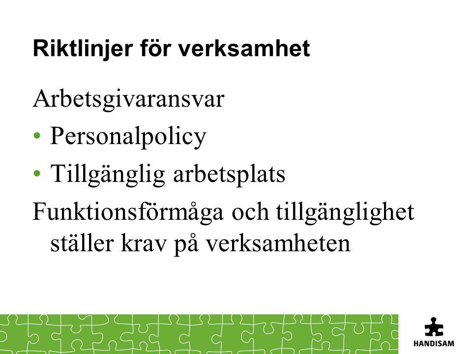 Riktlinjer för verksamhet Arbetsgivaransvar •Personalpolicy •Tillgänglig arbetsplats Funktionsförmåga och tillgänglighet ställer krav på verksamheten