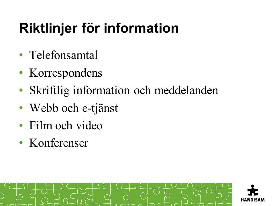 Riktlinjer för information •Telefonsamtal •Korrespondens •Skriftlig information och meddelanden •Webb och e-tjänst •Film och video •Konferenser