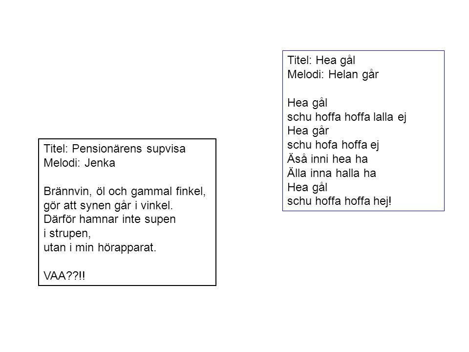 Titel: Pensionärens supvisa Melodi: Jenka Brännvin, öl och gammal finkel, gör att synen går i vinkel. Därför hamnar inte supen i strupen, utan i min h
