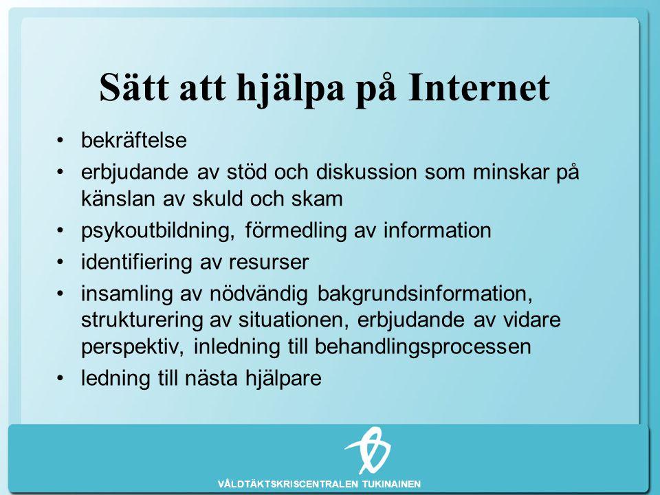 VÅLDTÄKTSKRISCENTRALEN TUKINAINEN Sätt att hjälpa på Internet •bekräftelse •erbjudande av stöd och diskussion som minskar på känslan av skuld och skam