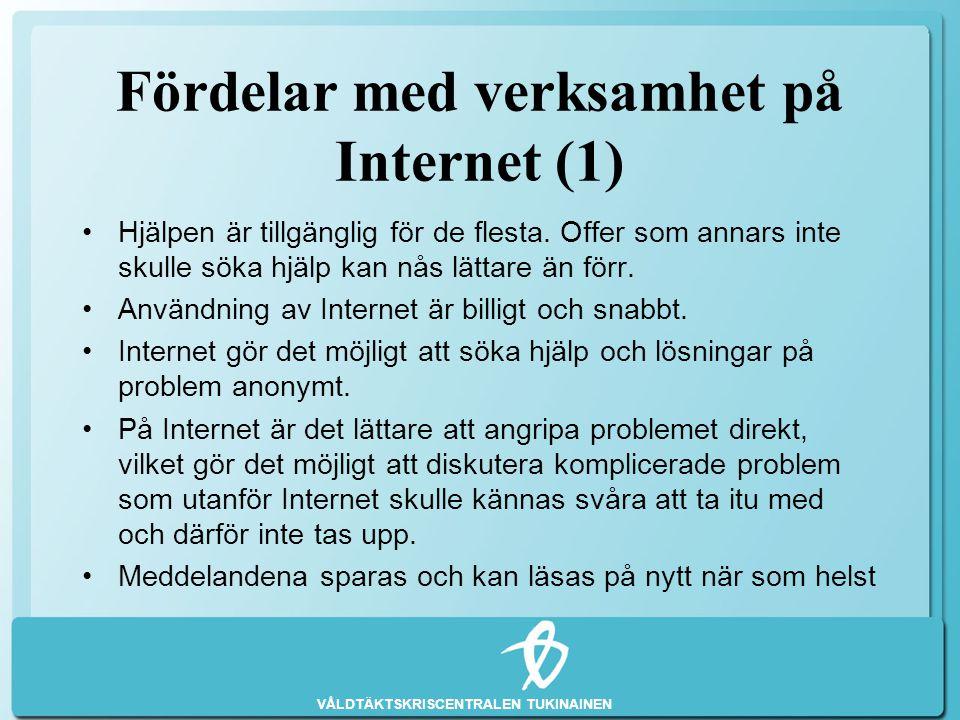 VÅLDTÄKTSKRISCENTRALEN TUKINAINEN Fördelar med verksamhet på Internet (1) •Hjälpen är tillgänglig för de flesta. Offer som annars inte skulle söka hjä