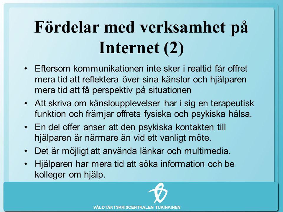 VÅLDTÄKTSKRISCENTRALEN TUKINAINEN Fördelar med verksamhet på Internet (2) •Eftersom kommunikationen inte sker i realtid får offret mera tid att reflek