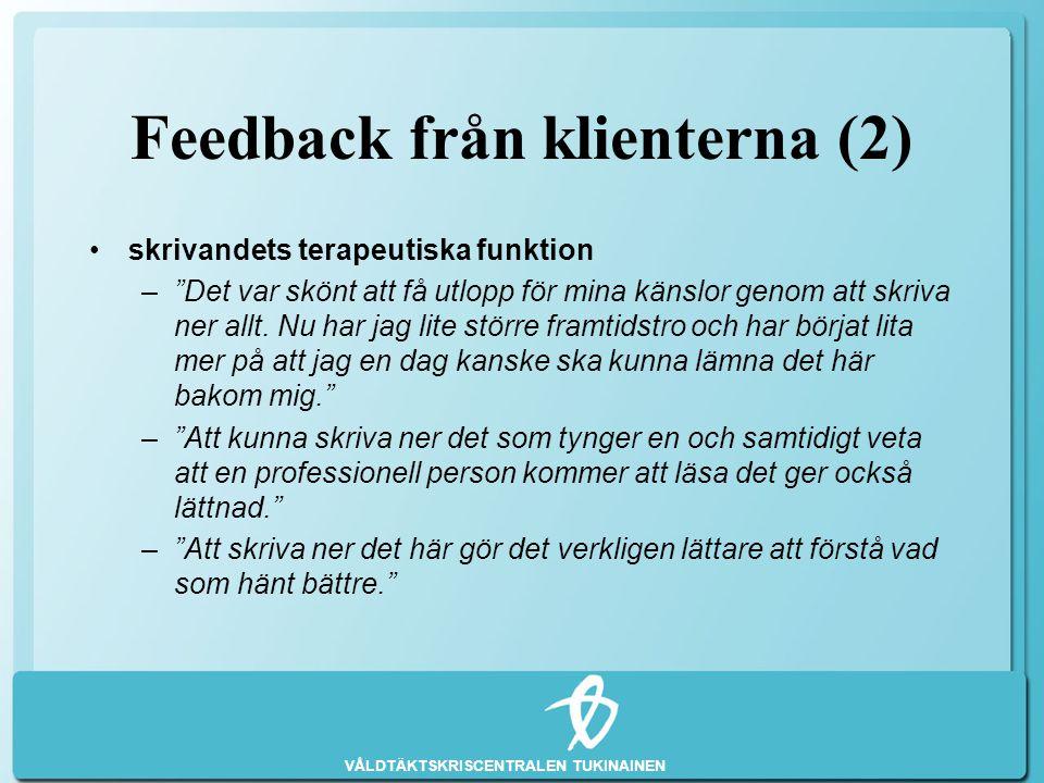 """VÅLDTÄKTSKRISCENTRALEN TUKINAINEN Feedback från klienterna (2) •skrivandets terapeutiska funktion –""""Det var skönt att få utlopp för mina känslor genom"""