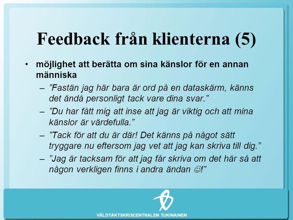 """VÅLDTÄKTSKRISCENTRALEN TUKINAINEN Feedback från klienterna (5) •möjlighet att berätta om sina känslor för en annan människa –""""Fastän jag här bara är o"""
