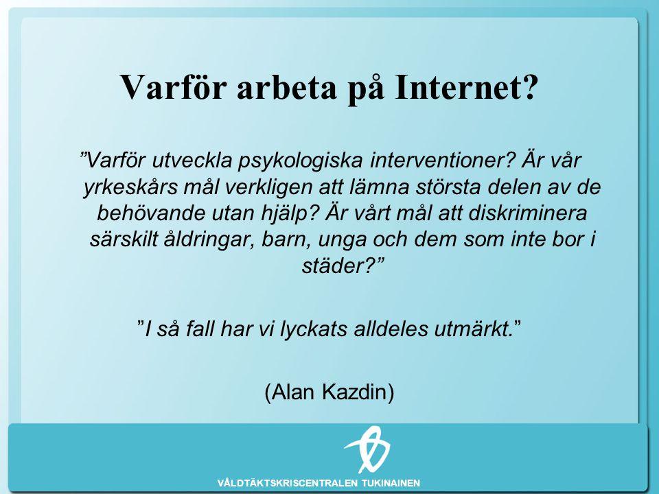 """VÅLDTÄKTSKRISCENTRALEN TUKINAINEN Varför arbeta på Internet? """"Varför utveckla psykologiska interventioner? Är vår yrkeskårs mål verkligen att lämna st"""