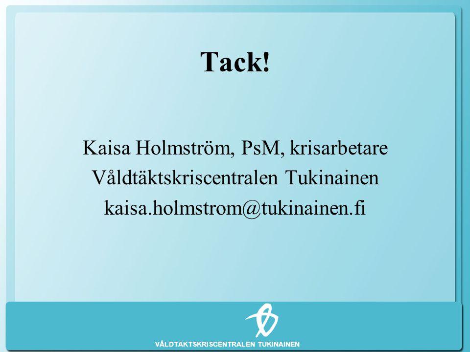 VÅLDTÄKTSKRISCENTRALEN TUKINAINEN Tack! Kaisa Holmström, PsM, krisarbetare Våldtäktskriscentralen Tukinainen kaisa.holmstrom@tukinainen.fi
