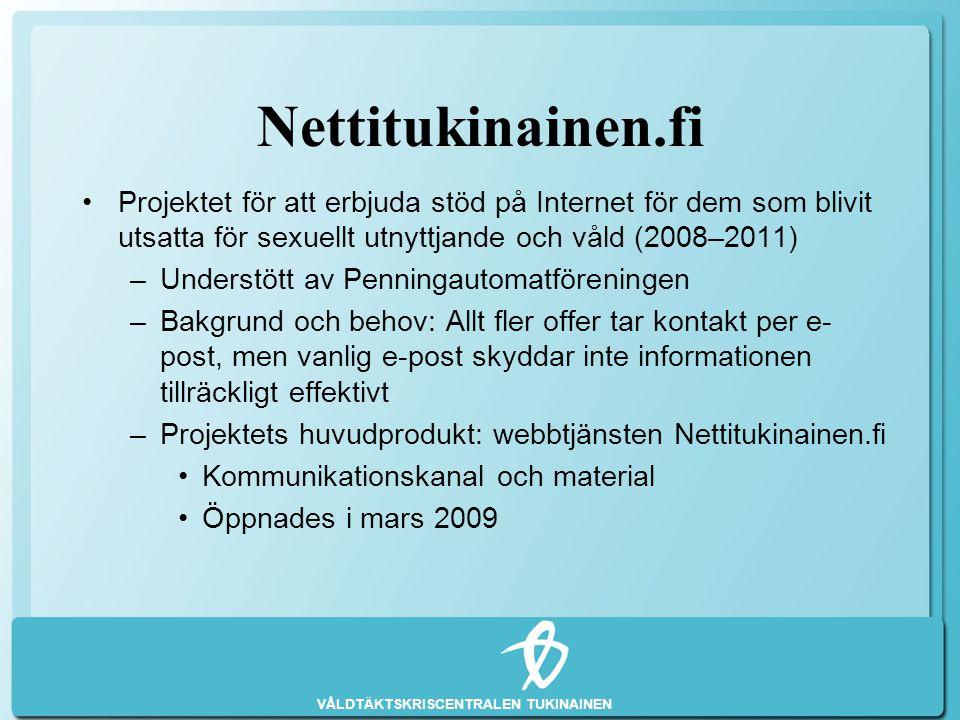 VÅLDTÄKTSKRISCENTRALEN TUKINAINEN Nettitukinainen.fi •Projektet för att erbjuda stöd på Internet för dem som blivit utsatta för sexuellt utnyttjande o
