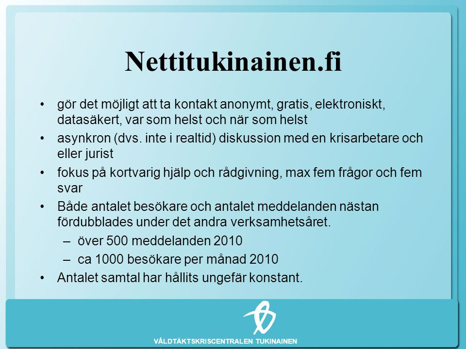 VÅLDTÄKTSKRISCENTRALEN TUKINAINEN Nettitukinainen.fi •gör det möjligt att ta kontakt anonymt, gratis, elektroniskt, datasäkert, var som helst och när