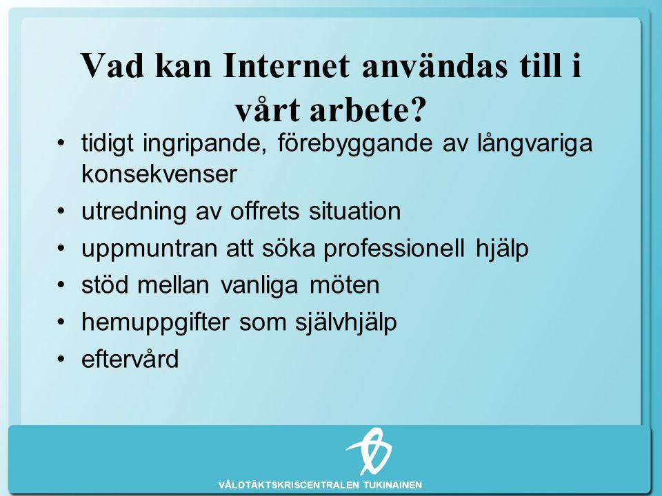 VÅLDTÄKTSKRISCENTRALEN TUKINAINEN Vad kan Internet användas till i vårt arbete? •tidigt ingripande, förebyggande av långvariga konsekvenser •utredning