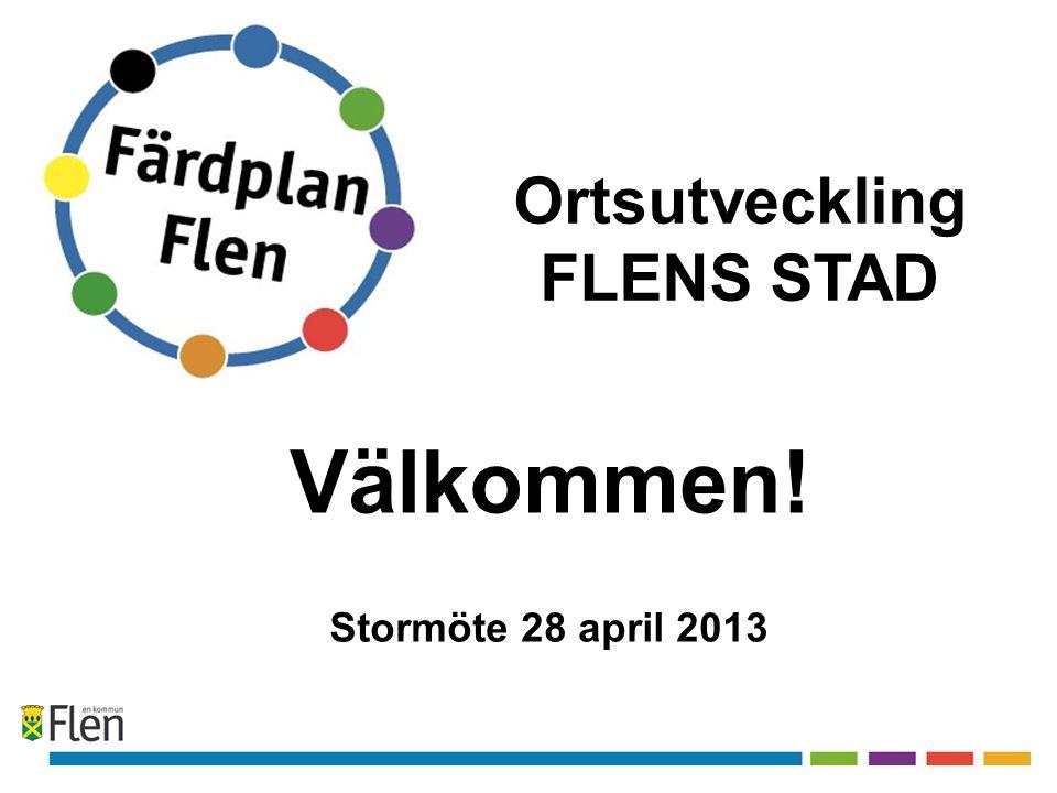 Välkommen! Stormöte 28 april 2013 Ortsutveckling FLENS STAD
