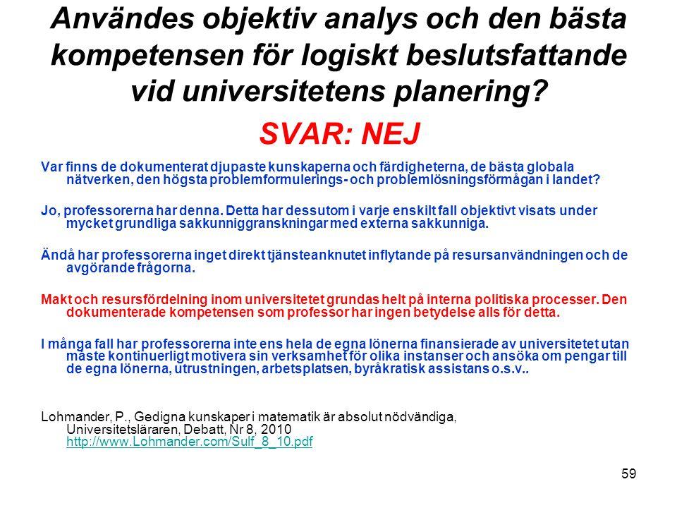 59 Användes objektiv analys och den bästa kompetensen för logiskt beslutsfattande vid universitetens planering? SVAR: NEJ Var finns de dokumenterat dj