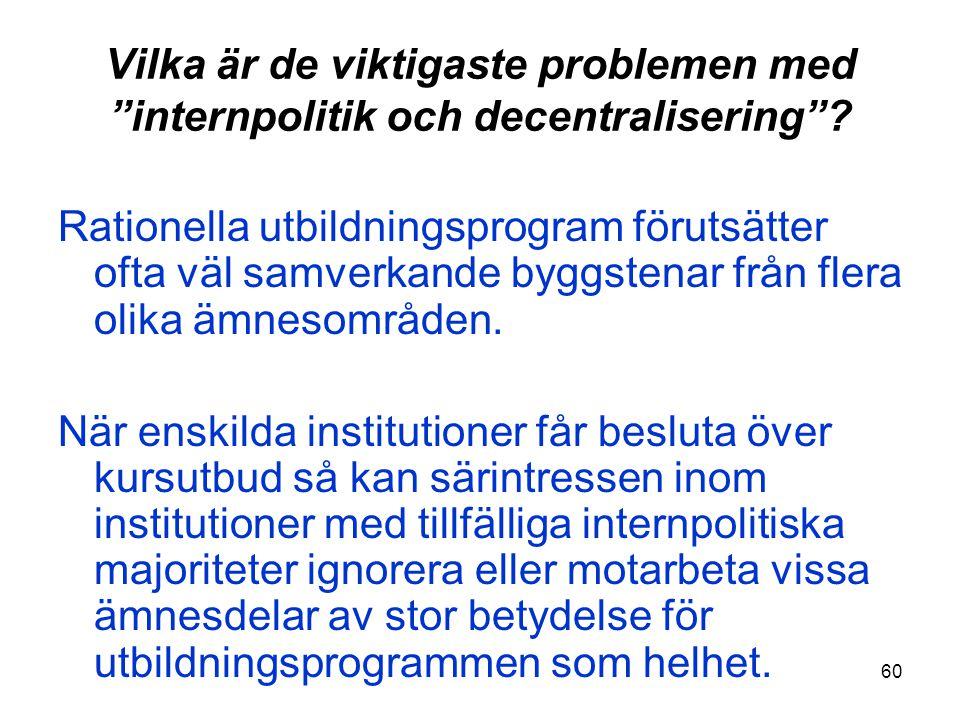 """60 Vilka är de viktigaste problemen med """"internpolitik och decentralisering""""? Rationella utbildningsprogram förutsätter ofta väl samverkande byggstena"""