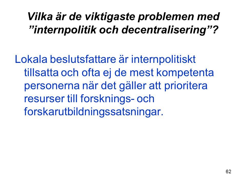 """62 Vilka är de viktigaste problemen med """"internpolitik och decentralisering""""? Lokala beslutsfattare är internpolitiskt tillsatta och ofta ej de mest k"""