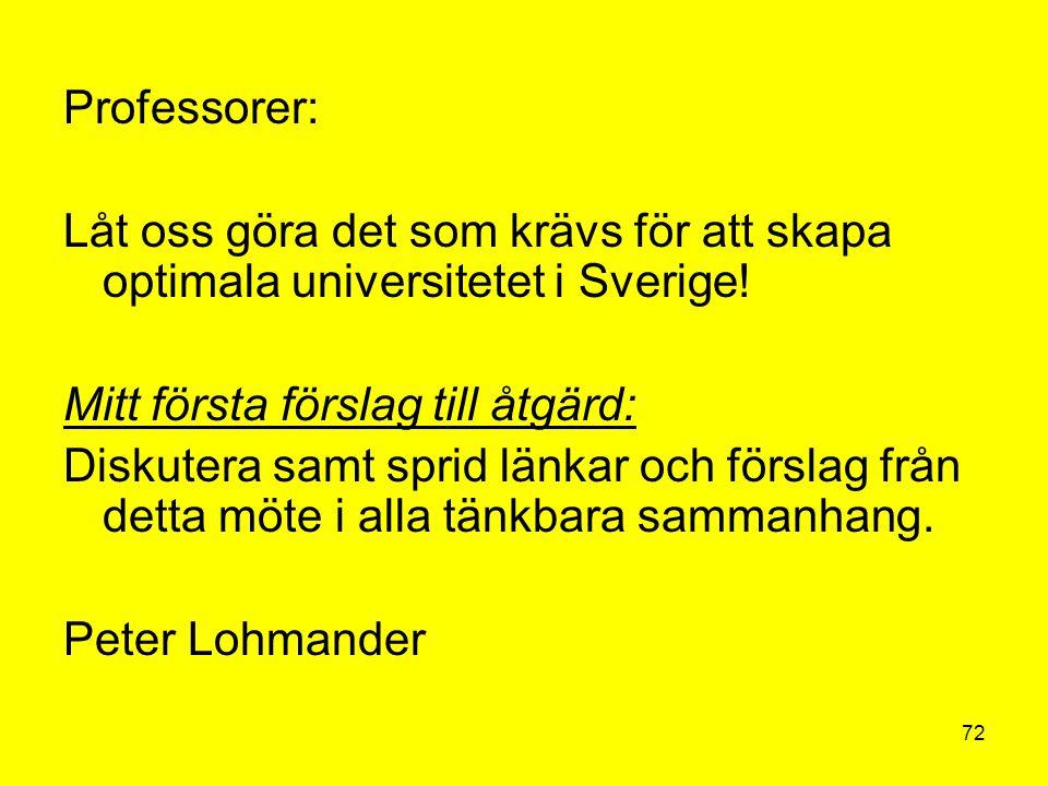 72 Professorer: Låt oss göra det som krävs för att skapa optimala universitetet i Sverige! Mitt första förslag till åtgärd: Diskutera samt sprid länka