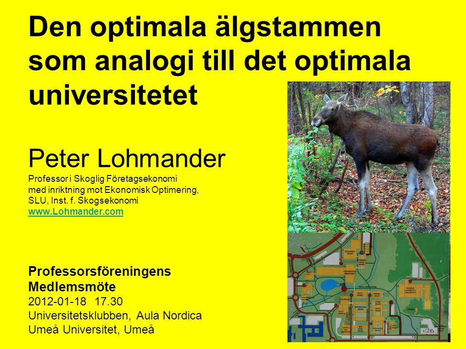 73 Den optimala älgstammen som analogi till det optimala universitetet Peter Lohmander Professor i Skoglig Företagsekonomi med inriktning mot Ekonomis