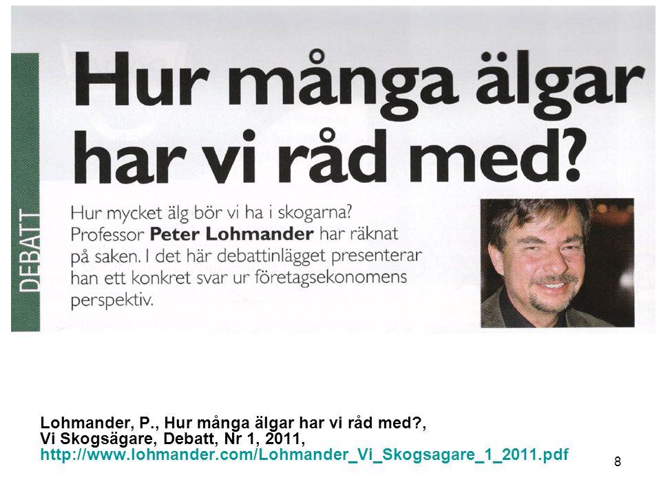 8 Lohmander, P., Hur många älgar har vi råd med?, Vi Skogsägare, Debatt, Nr 1, 2011, http://www.lohmander.com/Lohmander_Vi_Skogsagare_1_2011.pdf