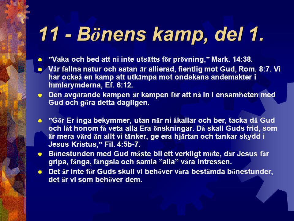 """11 - B ö nens kamp, del 1.  """" Vaka och bed att ni inte uts ä tts f ö r pr ö vning, """" Mark. 14:38.  V å r fallna natur och satan ä r allierad, fientl"""