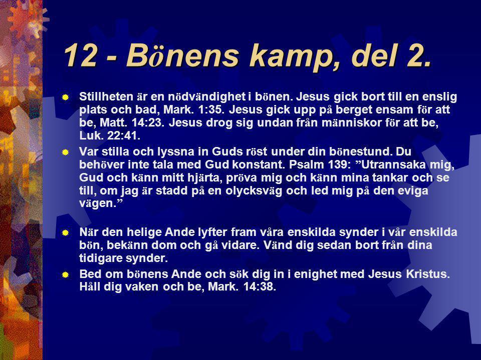 12 - B ö nens kamp, del 2.  Stillheten ä r en n ö dv ä ndighet i b ö nen. Jesus gick bort till en enslig plats och bad, Mark. 1:35. Jesus gick upp p