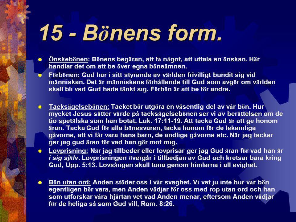15 - B ö nens form. Ö nskeb ö nen: B ö nens beg ä ran, att f å n å got, att uttala en ö nskan.