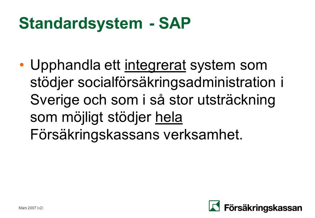 Mars 2007 (v2) Standardsystem - SAP •Upphandla ett integrerat system som stödjer socialförsäkringsadministration i Sverige och som i så stor utsträckn