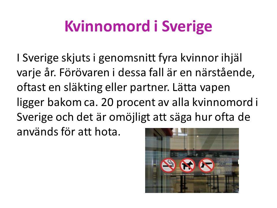 Kvinnomord i Sverige I Sverige skjuts i genomsnitt fyra kvinnor ihjäl varje år. Förövaren i dessa fall är en närstående, oftast en släkting eller part