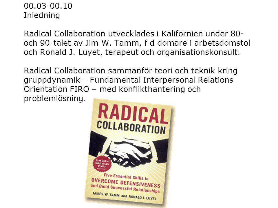 00.03-00.10 Inledning Radical Collaboration utvecklades i Kalifornien under 80- och 90-talet av Jim W. Tamm, f d domare i arbetsdomstol och Ronald J.