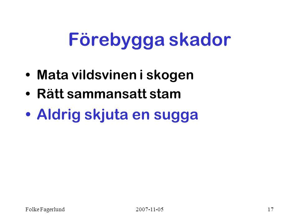 Folke Fagerlund2007-11-0517 Förebygga skador •Mata vildsvinen i skogen •Rätt sammansatt stam •Aldrig skjuta en sugga