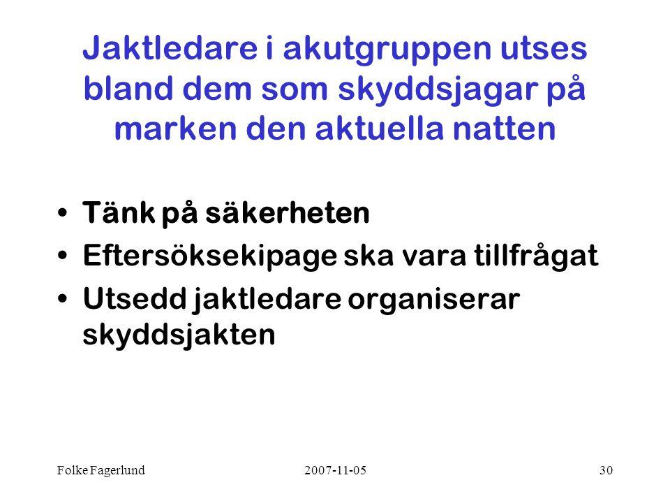 Folke Fagerlund2007-11-0530 Jaktledare i akutgruppen utses bland dem som skyddsjagar på marken den aktuella natten •Tänk på säkerheten •Eftersöksekipage ska vara tillfrågat •Utsedd jaktledare organiserar skyddsjakten