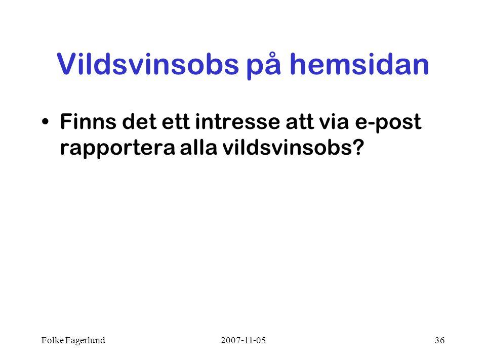 Folke Fagerlund2007-11-0536 Vildsvinsobs på hemsidan •Finns det ett intresse att via e-post rapportera alla vildsvinsobs?