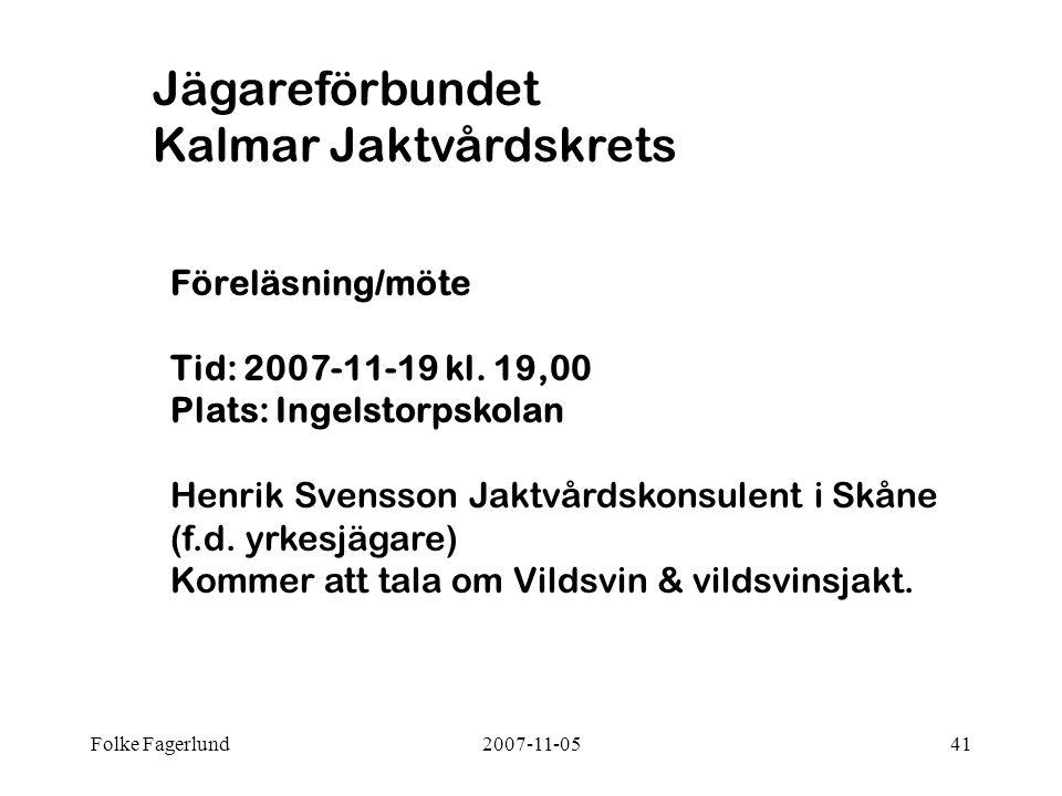 Folke Fagerlund2007-11-0541 Föreläsning/möte Tid: 2007-11-19 kl. 19,00 Plats: Ingelstorpskolan Henrik Svensson Jaktvårdskonsulent i Skåne (f.d. yrkesj