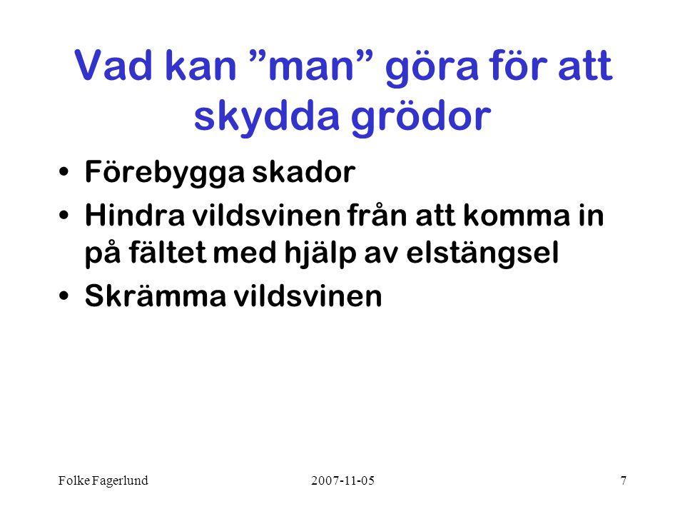 Folke Fagerlund2007-11-057 Vad kan man göra för att skydda grödor •Förebygga skador •Hindra vildsvinen från att komma in på fältet med hjälp av elstängsel •Skrämma vildsvinen