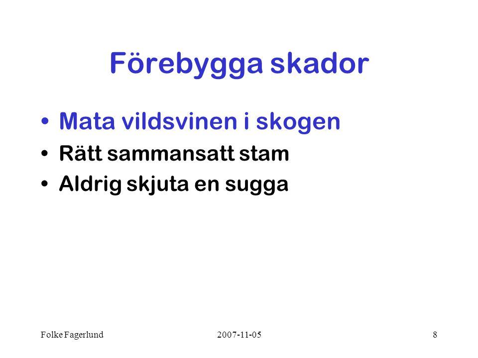Folke Fagerlund2007-11-058 Förebygga skador •Mata vildsvinen i skogen •Rätt sammansatt stam •Aldrig skjuta en sugga