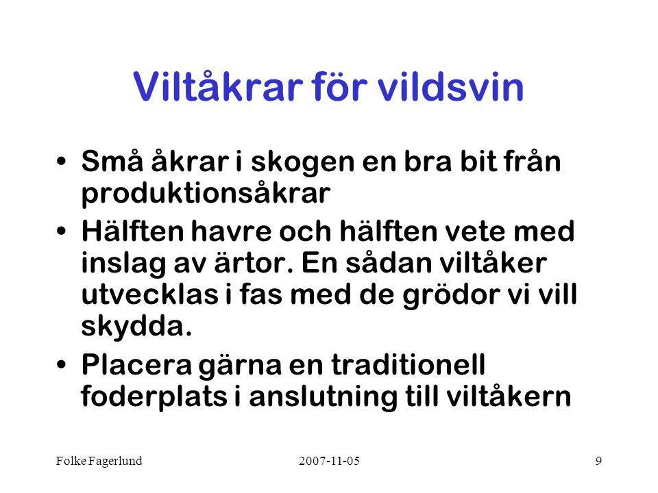 Folke Fagerlund2007-11-059 Viltåkrar för vildsvin •Små åkrar i skogen en bra bit från produktionsåkrar •Hälften havre och hälften vete med inslag av ärtor.