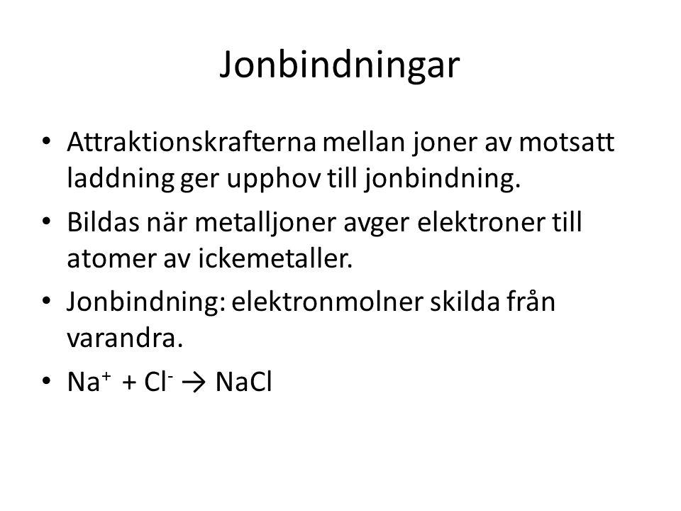 Jonbindningar • Attraktionskrafterna mellan joner av motsatt laddning ger upphov till jonbindning. • Bildas när metalljoner avger elektroner till atom