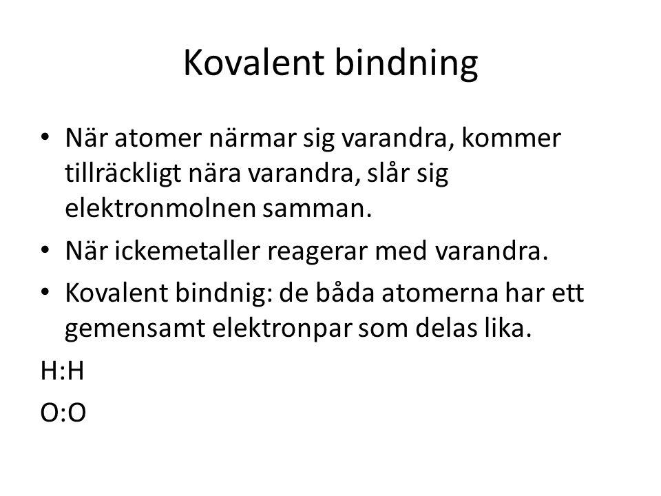 Kovalent bindning • När atomer närmar sig varandra, kommer tillräckligt nära varandra, slår sig elektronmolnen samman. • När ickemetaller reagerar med