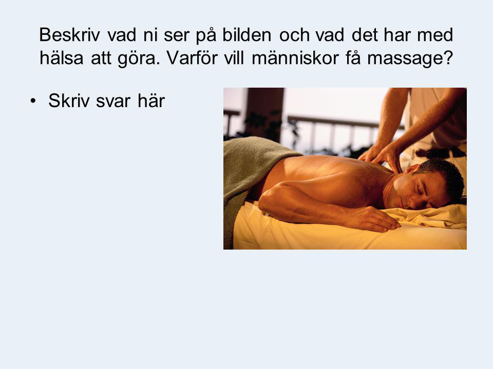 Beskriv vad ni ser på bilden och vad det har med hälsa att göra. Varför vill människor få massage? •Skriv svar här