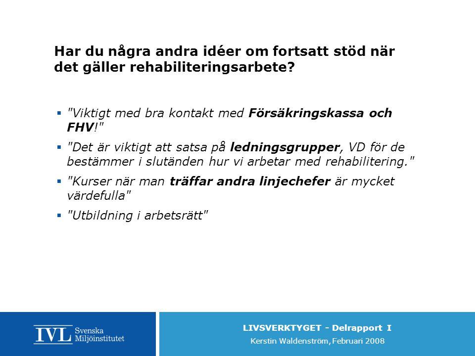 LIVSVERKTYGET - Delrapport I Kerstin Waldenström, Februari 2008 Har du några andra idéer om fortsatt stöd när det gäller rehabiliteringsarbete.