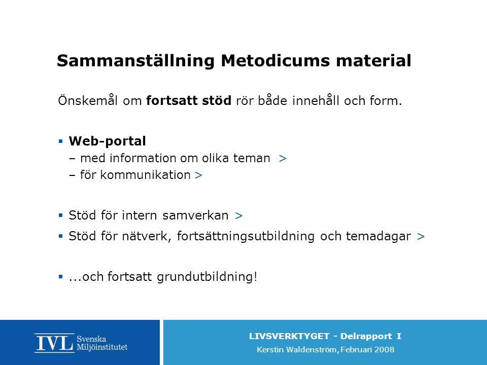 LIVSVERKTYGET - Delrapport I Kerstin Waldenström, Februari 2008 Sammanställning Metodicums material Önskemål om fortsatt stöd rör både innehåll och form.