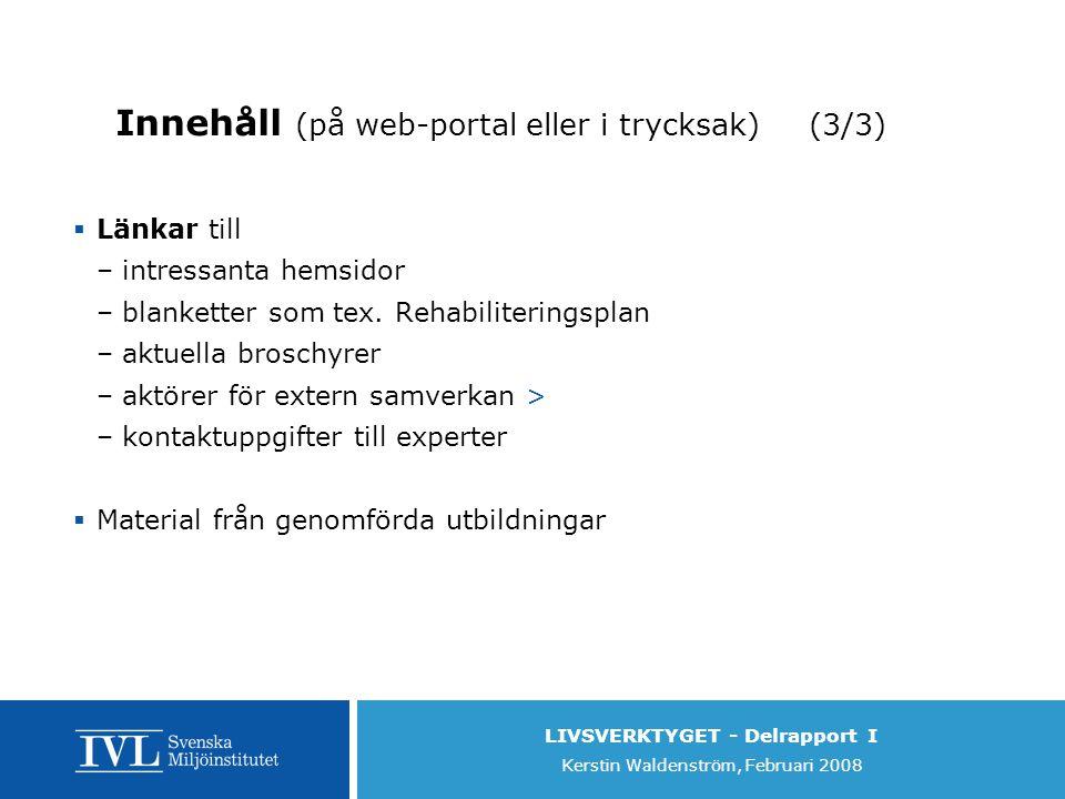 LIVSVERKTYGET - Delrapport I Kerstin Waldenström, Februari 2008 Innehåll (på web-portal eller i trycksak) (3/3)  Länkar till –intressanta hemsidor –blanketter som tex.