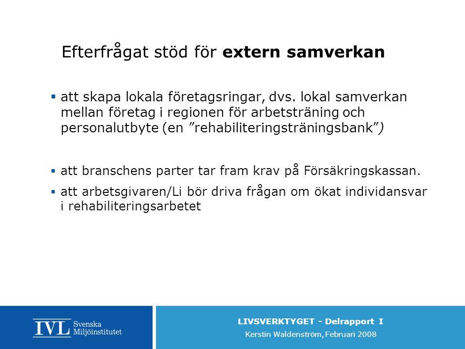 LIVSVERKTYGET - Delrapport I Kerstin Waldenström, Februari 2008 Efterfrågat stöd för extern samverkan  att skapa lokala företagsringar, dvs.