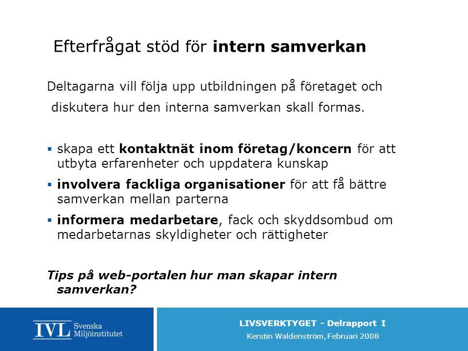 LIVSVERKTYGET - Delrapport I Kerstin Waldenström, Februari 2008 Efterfrågat stöd för intern samverkan Deltagarna vill följa upp utbildningen på företaget och diskutera hur den interna samverkan skall formas.