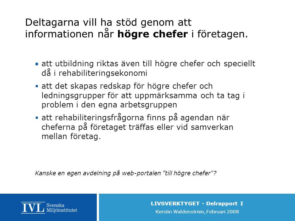 LIVSVERKTYGET - Delrapport I Kerstin Waldenström, Februari 2008 Deltagarna vill ha stöd genom att informationen når högre chefer i företagen.