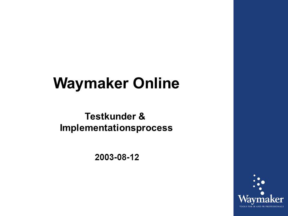 Waymaker Online Testkunder & Implementationsprocess 2003-08-12
