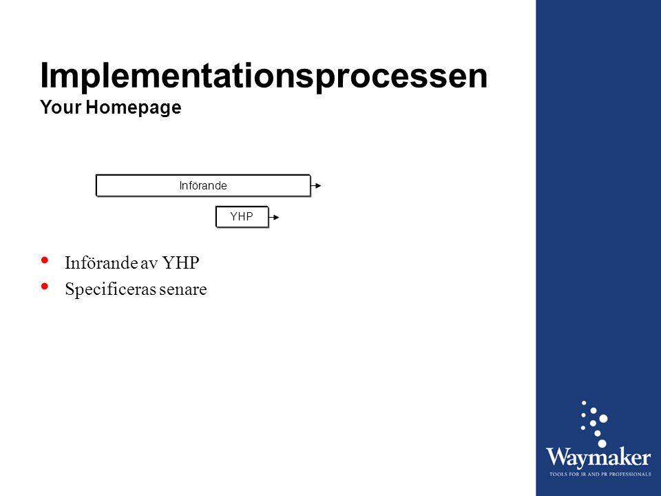 Implementationsprocessen Your Homepage InförandeYHP • Införande av YHP • Specificeras senare