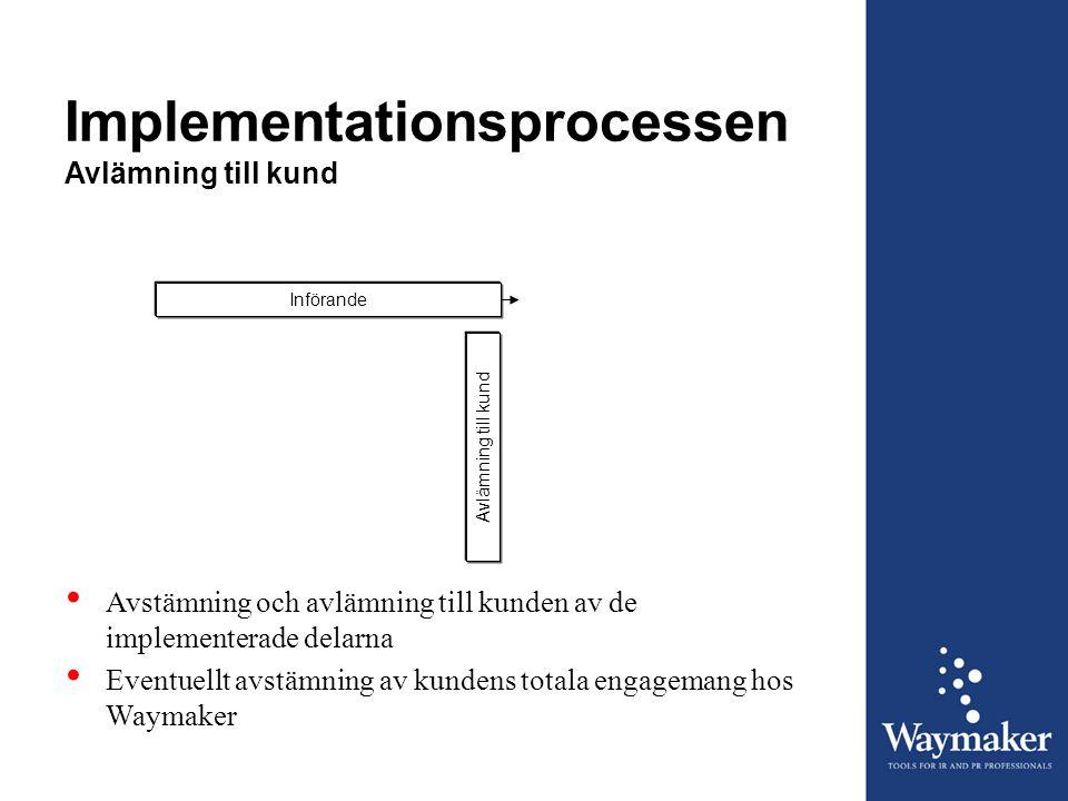 Implementationsprocessen Avlämning till kund Införande Avlämning till kund • Avstämning och avlämning till kunden av de implementerade delarna • Event