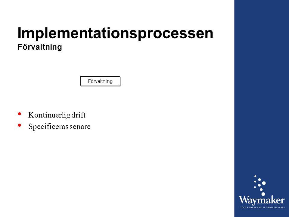 Implementationsprocessen Förvaltning Förvaltning • Kontinuerlig drift • Specificeras senare